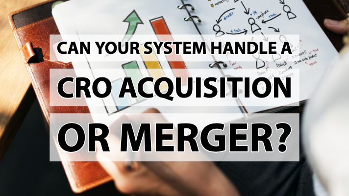 Can Your System Handle A  CRO Acquisition  Or Merger_