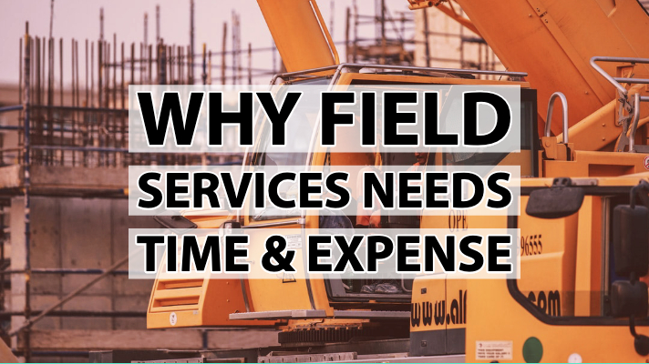 Why Field Services Needs Time & Expense