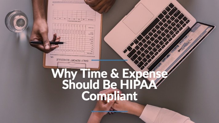 Why does time & expense need to be HIPAA compliant?