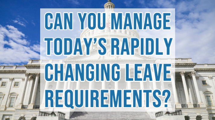 Can You Manage Today's Rapidly Changing Leave Requirements_