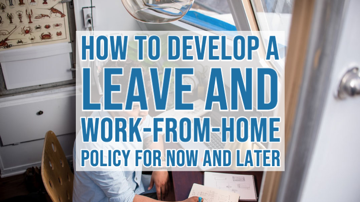 How to Develop a  Leave And  Work-From-Home  Policy for Now and Later