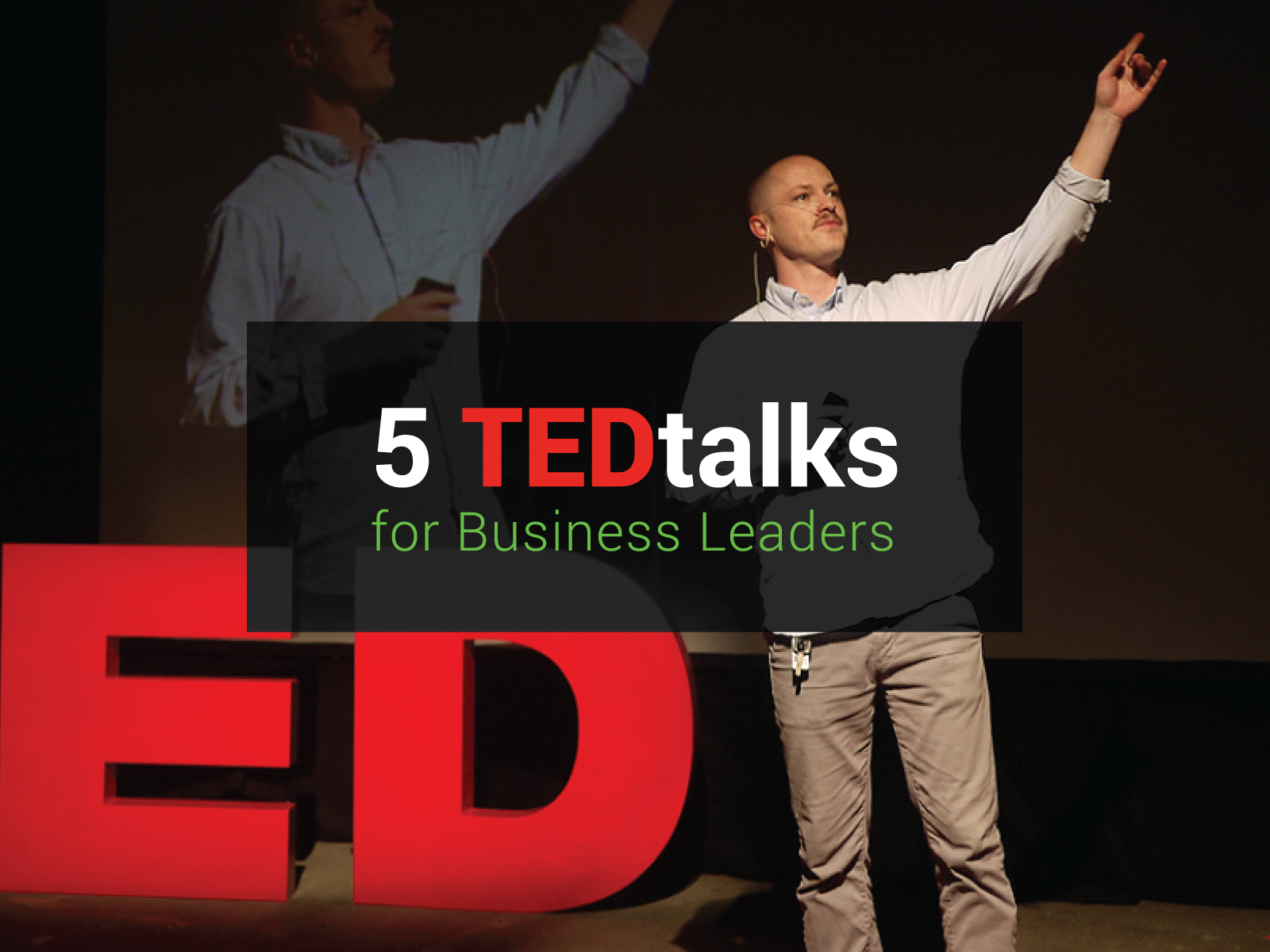 5 TEDtalks Business Leaders Need To Watch Now