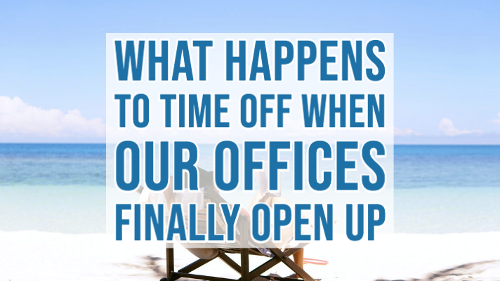 What Happens To Time Off When Our Offices Finally Open Up