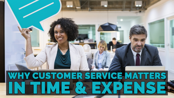 Why Customer Service Matters In Time & Expense