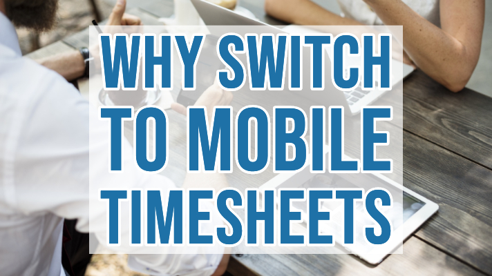 Why Switch To Mobile Timesheets